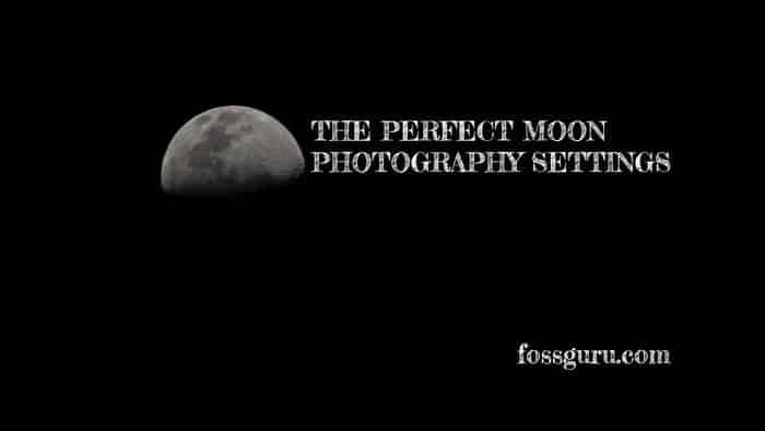 The Perfect Moon Photography Settings To Know How To Photograph The Moon