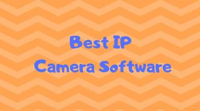 Top 10 Best IP Camera Software For Live Surveillance
