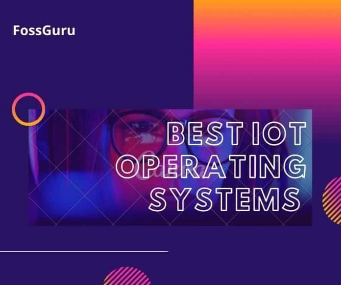 Best IoT Operating Systems