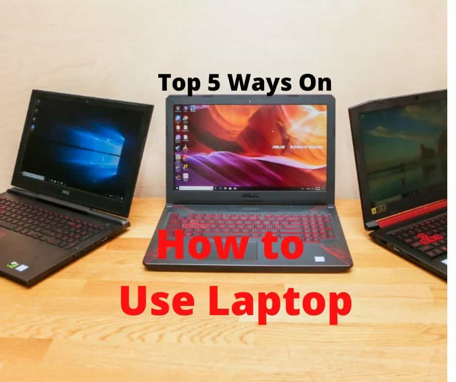 How to Use Laptop Top 5 Ways to Increase Longevity