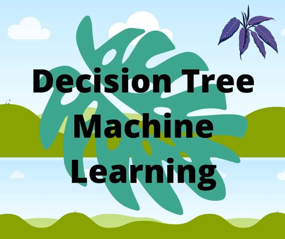 Decision Tree Machine Learning Some Real Life Example