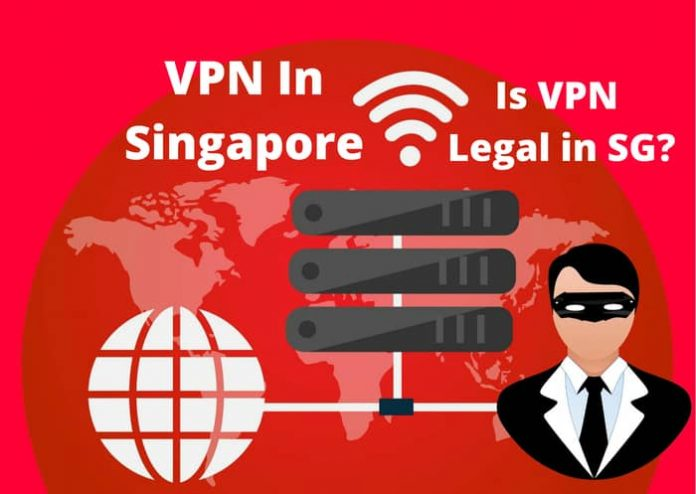 Why Do You Need A VPN In Singapore? Is VPN Legal to Use in SG?